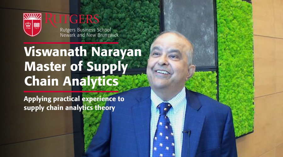 Rutgers Business School Part-Time Lecturer Viswanath Narayan brings over 30 years' of industry experience to Master of Supply Chain Analytics